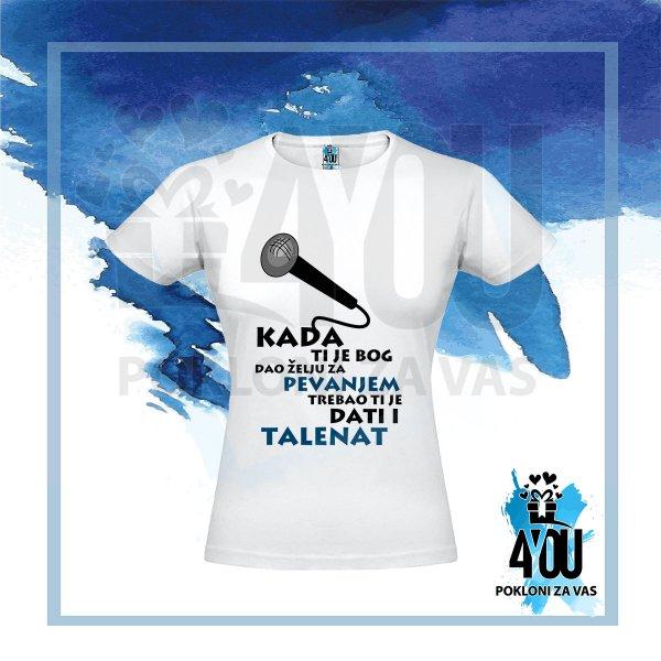 zenske-majice-Kada ti je bog dao želju za pevanjem trebao ti je dati i talenat majica_40
